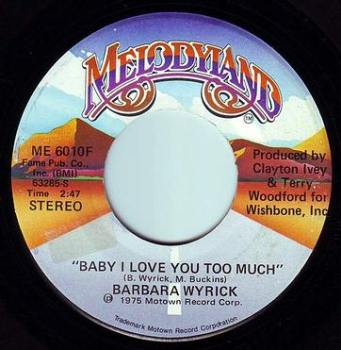 BARBARA WYRICK - BABY I LOVE YOU TOO MUCH - MELODYLAND