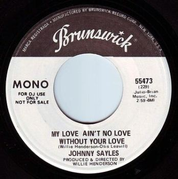 JOHNNY SAYLES - MY LOVE AIN'T NO LOVE WITHOUT YOUR LOVE - BRUNSWICK DEMO