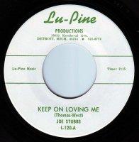 JOE STUBBS - KEEP ON LOVING ME - LU-PINE