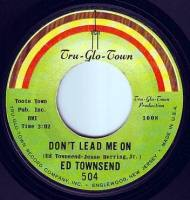 ED TOWNSEND - DON'T LEAD ME ON - TRU GLO TOWN