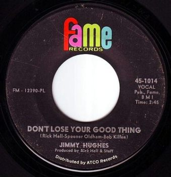 JIMMY HUGHES - DON'T LOSE YOUR GOOD THING - FAME