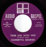 CASSIETTA GEORGE - TAKE HIM WITH YOU - AUDIO GOSPEL