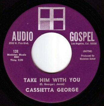 CASSIETTA GEORGE - TAKE HIM WITH YOU - AUDIO GOSPEL