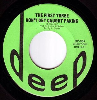 FIRST THREE - DON'T GET CAUGHT FAKING - DEEP