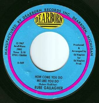 RUBE GALLAGHER - HOW COME YOU DO ME LIKE YOU DO - DEARBORN