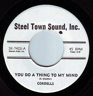 CORDELLS - YOU DO A THING TO MY MIND - STEEL TOWN