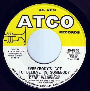 DEDE WARWICKE - EVERYBODY'S GOT TO BELIEVE IN SOMEBODY - ATCO