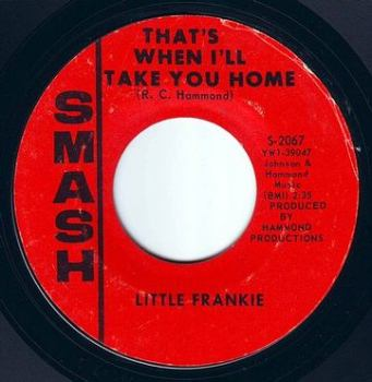 LITTLE FRANKIE - THAT'S WHEN I'LL TAKE YOU HOME - SMASH