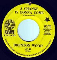 BRENTON WOOD - A CHANGE IS GONNA COME - DOUBLE SHOT