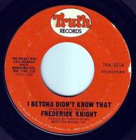 FREDERICK KNIGHT - I BETCHA DIDN'T KNOW THAT - TRUTH