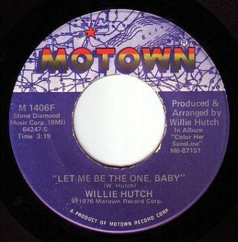 WILLIE HUTCH - LET ME BE THE ONE, BABY - MOTOWN