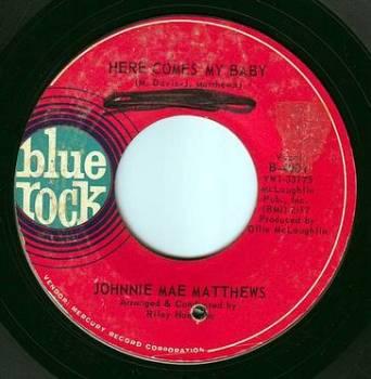 JOHNNIE MAE MATTHEWS - HERE COMES MY BABY - BLUE ROCK