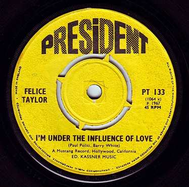 FELICE TAYLOR - I'M UNDER THE INFLUENCE OF LOVE - PRESIDENT