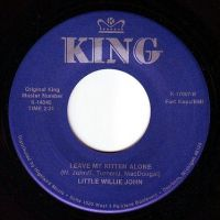 LITTLE WILLIE JOHN - LEAVE MY KITTEN ALONE - KING