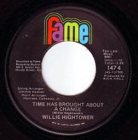 WILLIE HIGHTOWER - TIME HAS BROUGHT ABOUT A CHANGE - FAME