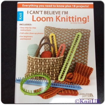 I can't Believe I'm LOOM KNITTING! 68 pages (Kathy Norris)