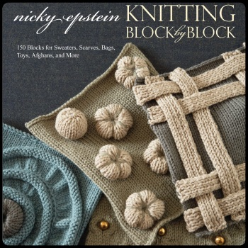 Knitting Block by Block. Nicky Epstein. Potter Craft First International Edition. 2014.
