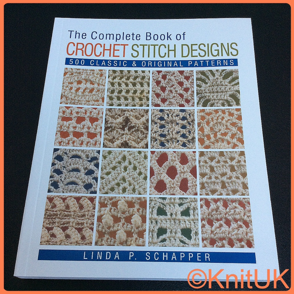 The Complete Book of Crochet Stitch Designs. 500 Classic & Original Pattern
