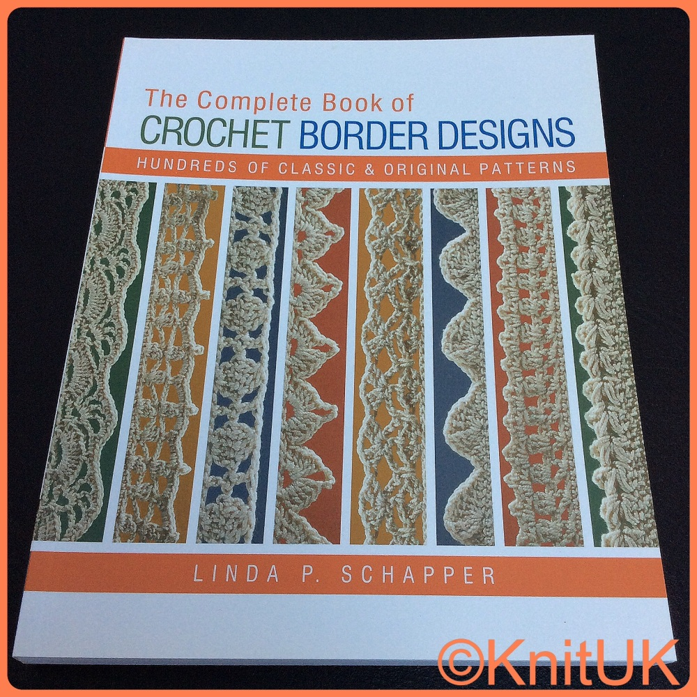 The Complete Book of Crochet Border Designs. Hundreds of Classic & Original