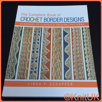 The Complete Book of Crochet Border Designs. Hundreds of Classic & Original Patterns. Linda P. Schapper (Lark Crafts)