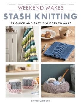 Weekend Makes: Stash Knitting. Emma Osmond. GMC Publications. 2019. 144p.