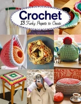 Crochet - 13 Funky Projects to Create. Claire Culley and Amy Phipps. GMC Publications. 2017. Booklet 48p.