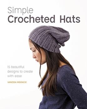 Simple Crocheted Hats. Vanessa Mooncie. GMC Publications. 2019. 144p.