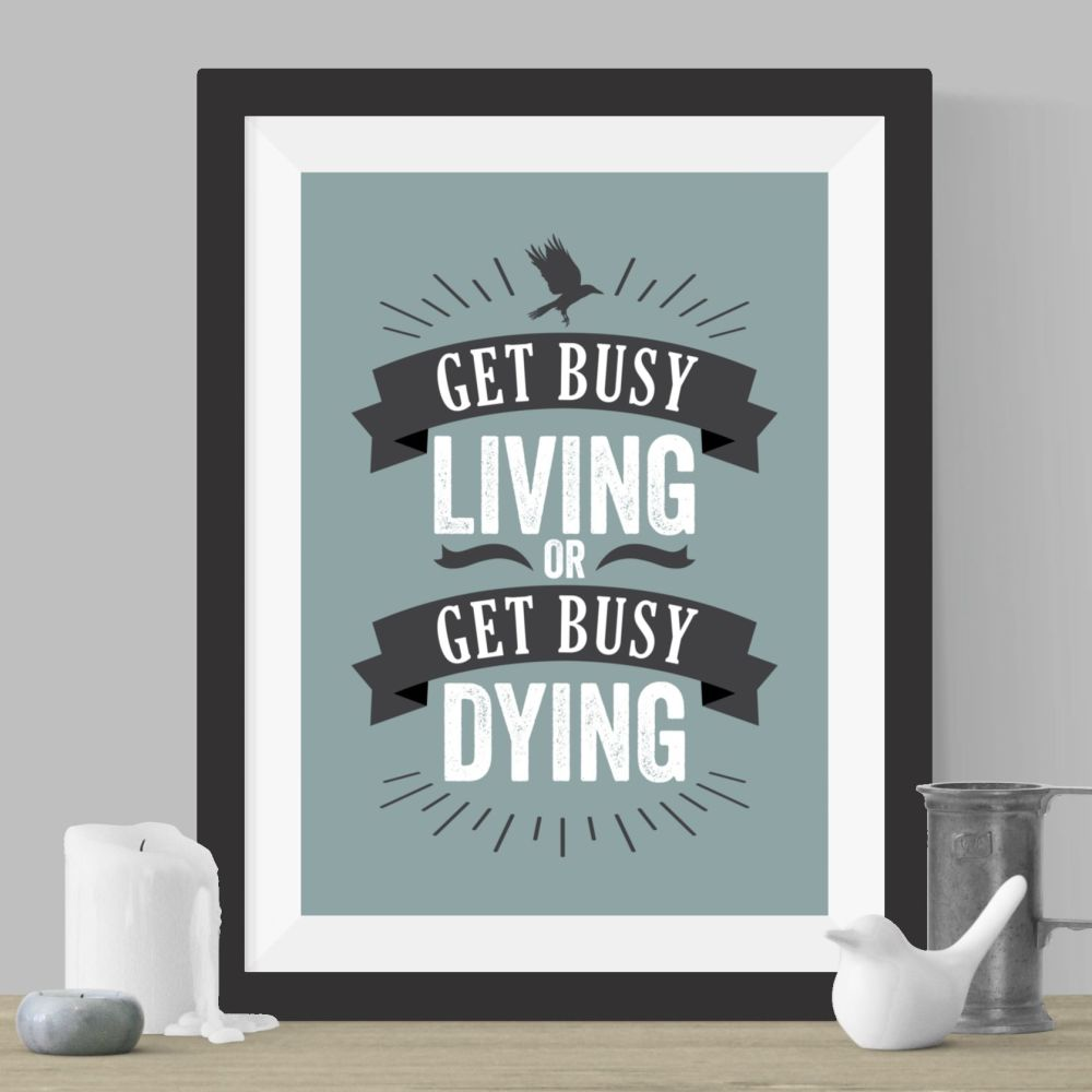 Get Busy Living Print