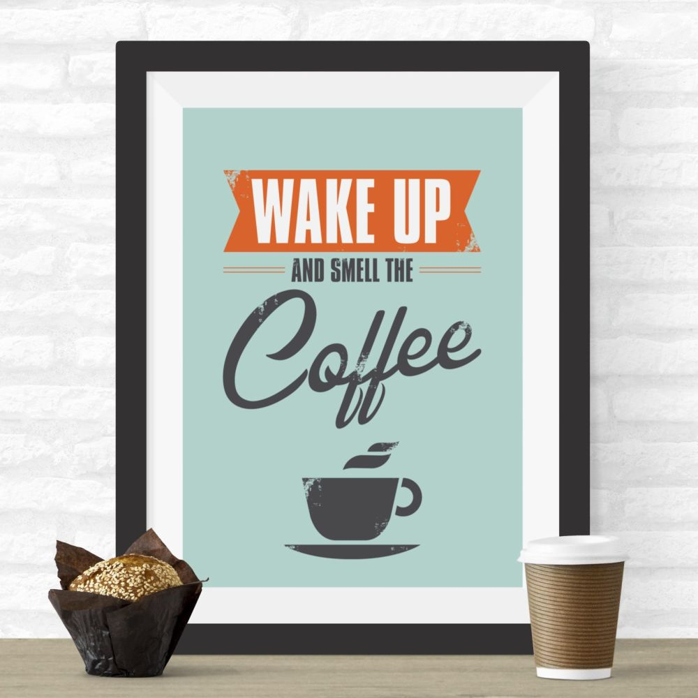 Wake Up And Smell The Coffee Print