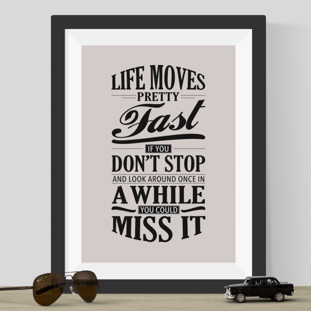 Life Moves Pretty Fast Print