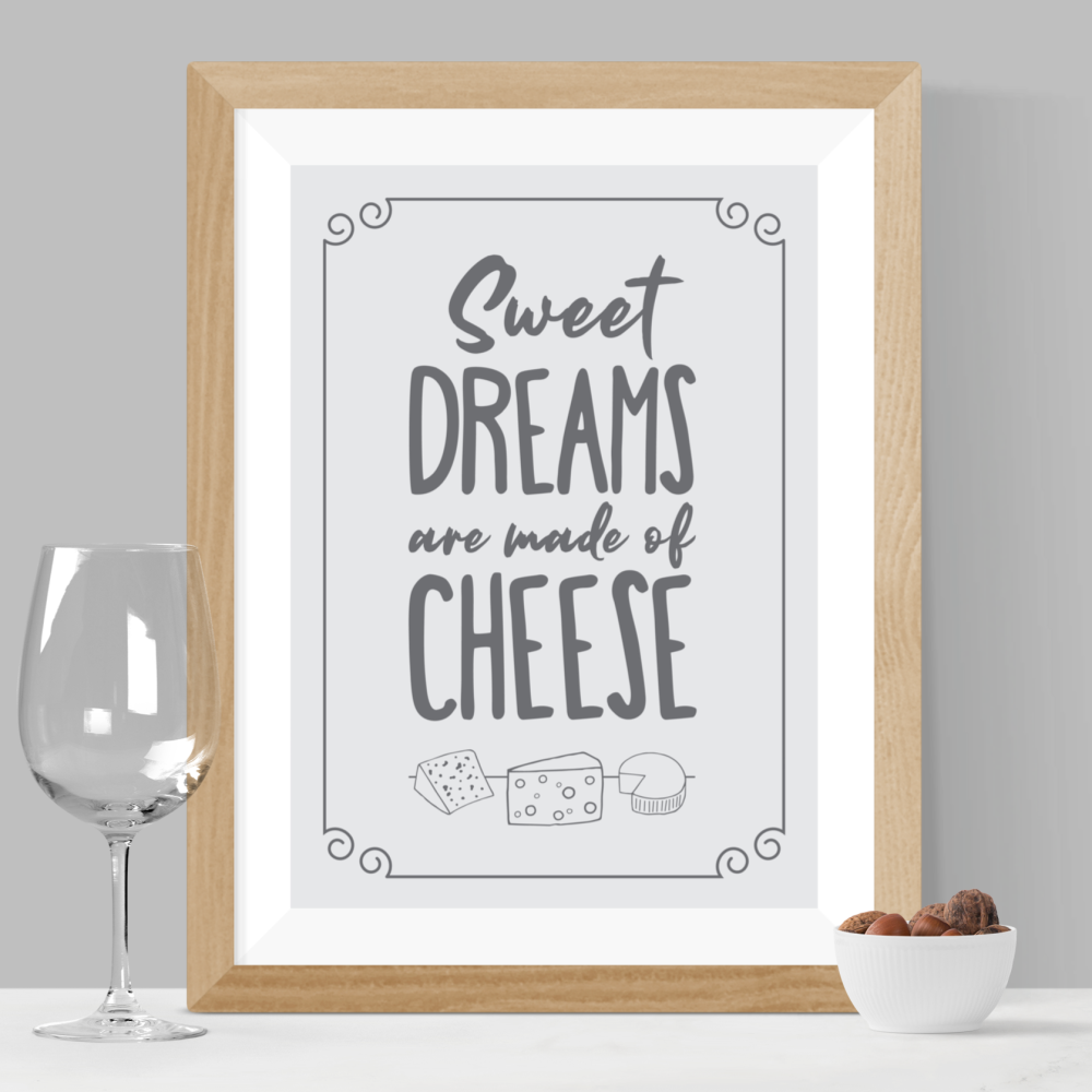 Sweet Dreams Are Made Of Cheese Print