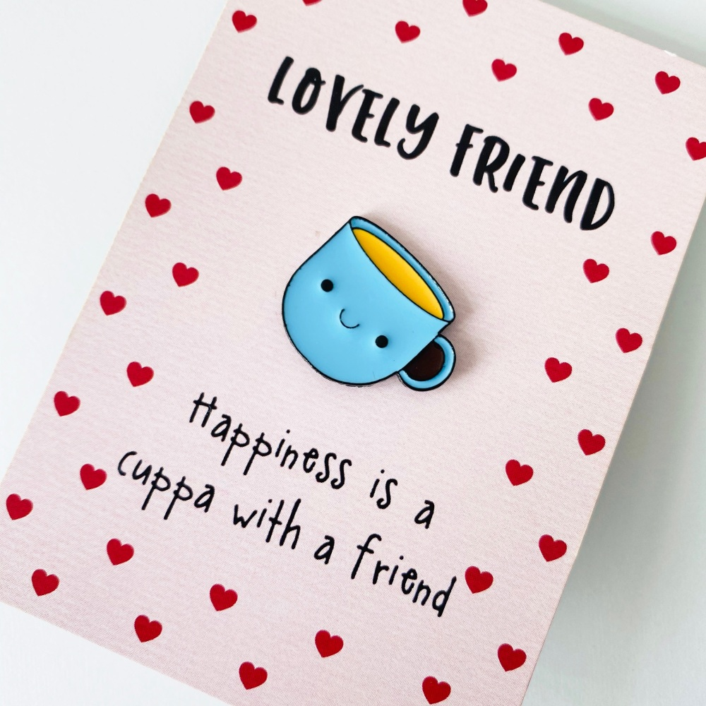 Lovely friend cuppa pin