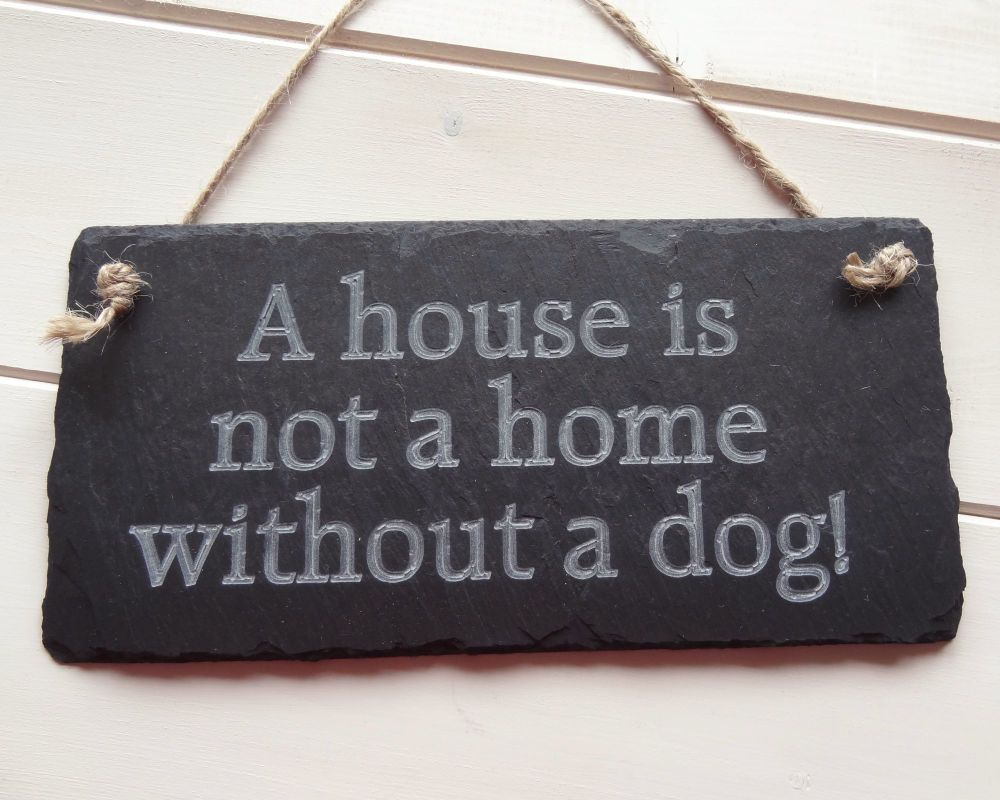 A house is not a home without a dog!