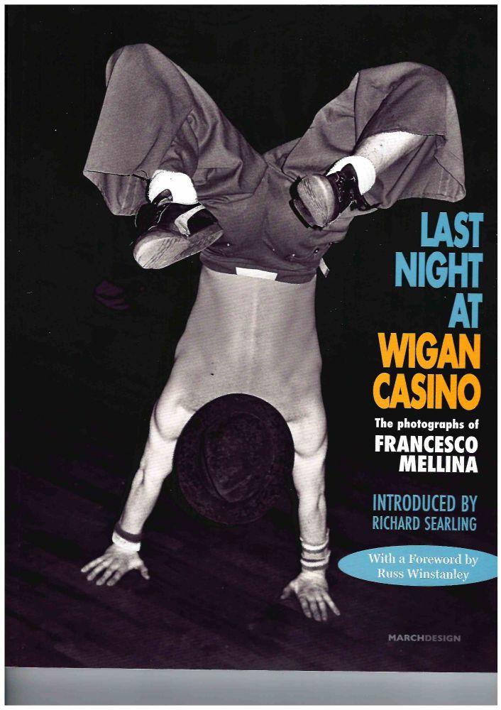 LAST NIGHT AT WIGAN CASINO: - THE PHOTOGRAPHS OF FRANCESCO MELLINA (SIGNED