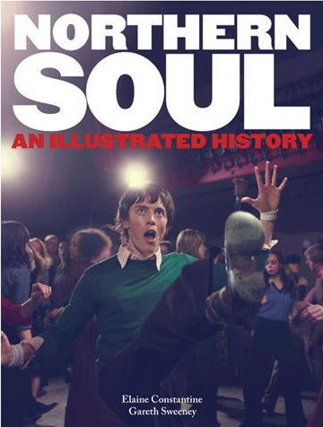 Northern Soul - An Illustrated History -  Elaine Constantine