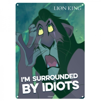 I'm Surrounded by Idiots, Scar, The Lion King Official Disney Tin Sign/ Wall Plaque