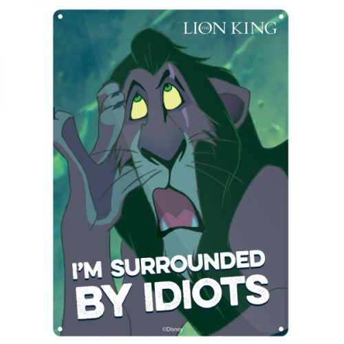 I'm Surrounded by Idiots, Scar, The Lion King Official Disney Tin Sign/ Wal