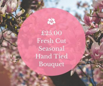 £25.00 Fresh Cut Hand Tied Bouquet