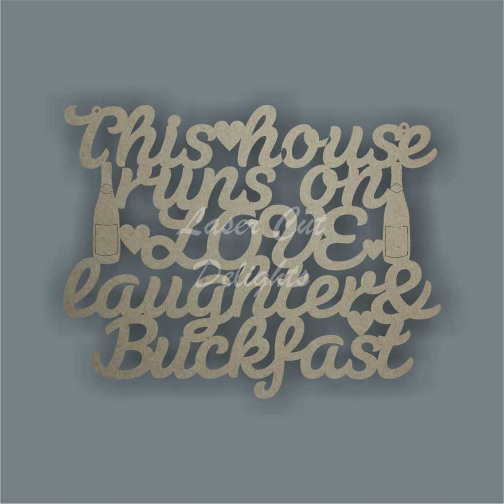This house runs on LOVE laughter & Buckfast 3mm 30cm