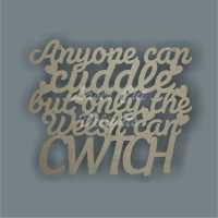 Anyone can cuddle but only the Welsh can CWTCH 3mm 25x30cm