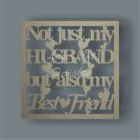 Framed Plaque - Not just my HUSBAND / WIFE / PARTNER but also my Best Friend 3mm