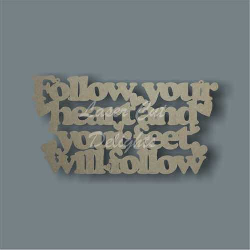 Follow your heart and your feet will follow 3mm 30x16cm