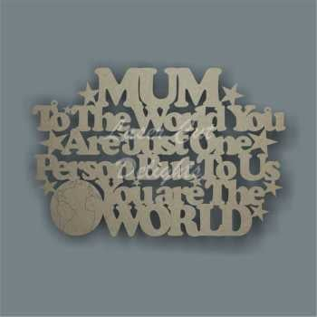 MUM DAD (& other variations) to the world you are just one person but to me/us you are the world 3mm 30x20cm