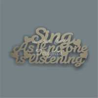 As If Sign - Sing as if no one is listening 3mm 15x30cm