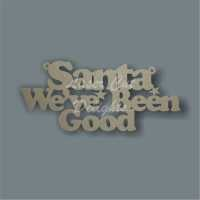 Santa We've/I've Been Good / Laser Cut Delights