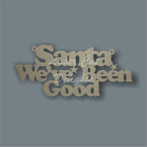 Santa We've/I've Been Good (various wording available) 3mm (15x30cm)