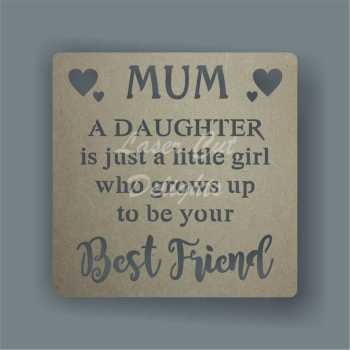 Cut Through - MUM A Daughter is just a little girl who grows up to be your Best Friend 3mm