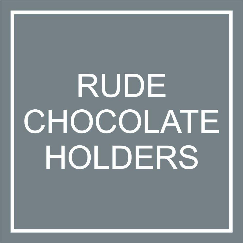 Rude Chocolate Holders