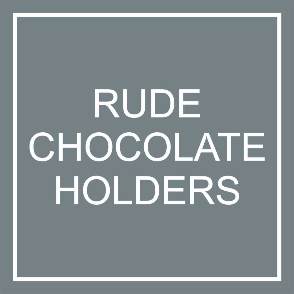 Rude Chocolate Holders