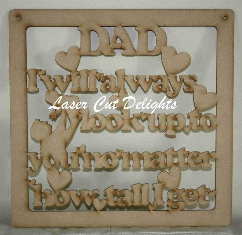 DAD I will always look up to you no matter how tall I get 3mm 30x30cm